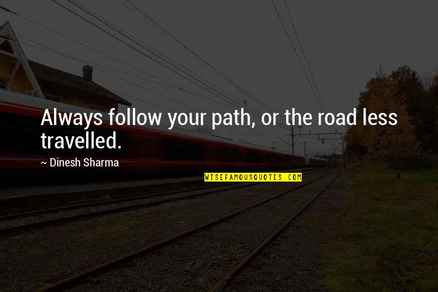 Dinesh Quotes By Dinesh Sharma: Always follow your path, or the road less