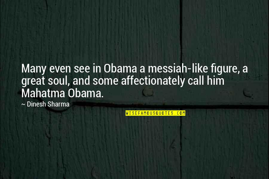 Dinesh Quotes By Dinesh Sharma: Many even see in Obama a messiah-like figure,