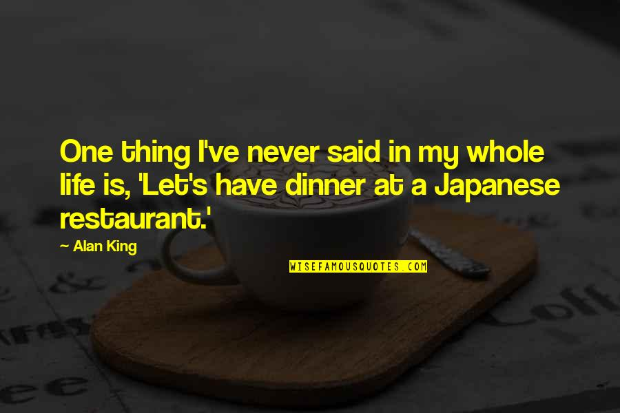 Dinner For One Quotes By Alan King: One thing I've never said in my whole