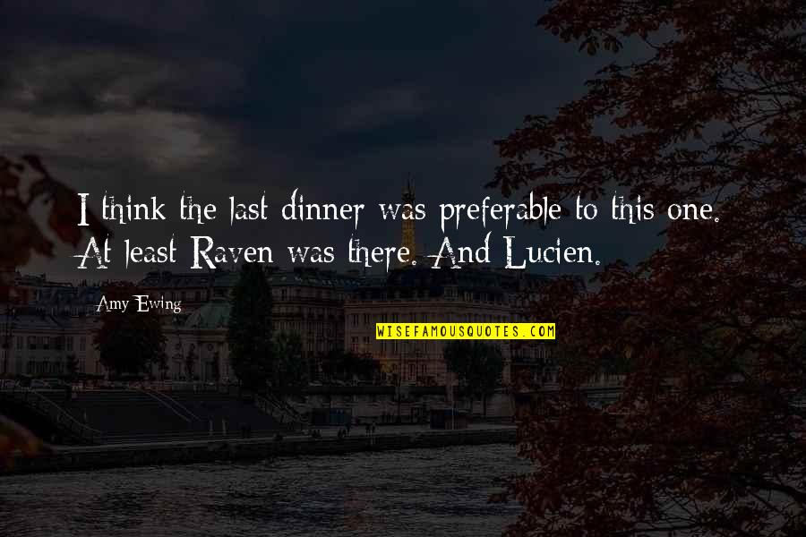 Dinner For One Quotes By Amy Ewing: I think the last dinner was preferable to