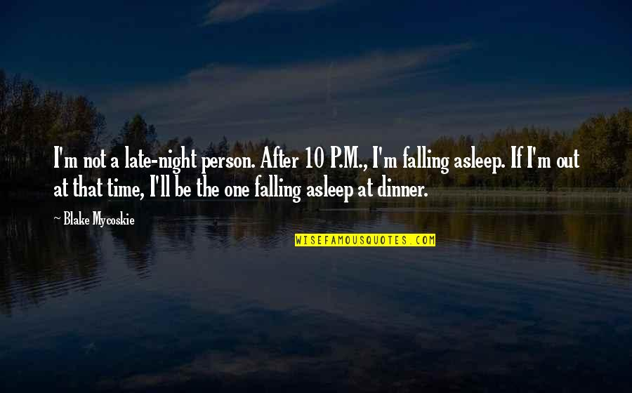 Dinner For One Quotes By Blake Mycoskie: I'm not a late-night person. After 10 P.M.,