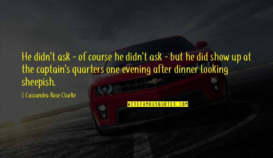 Dinner For One Quotes By Cassandra Rose Clarke: He didn't ask - of course he didn't