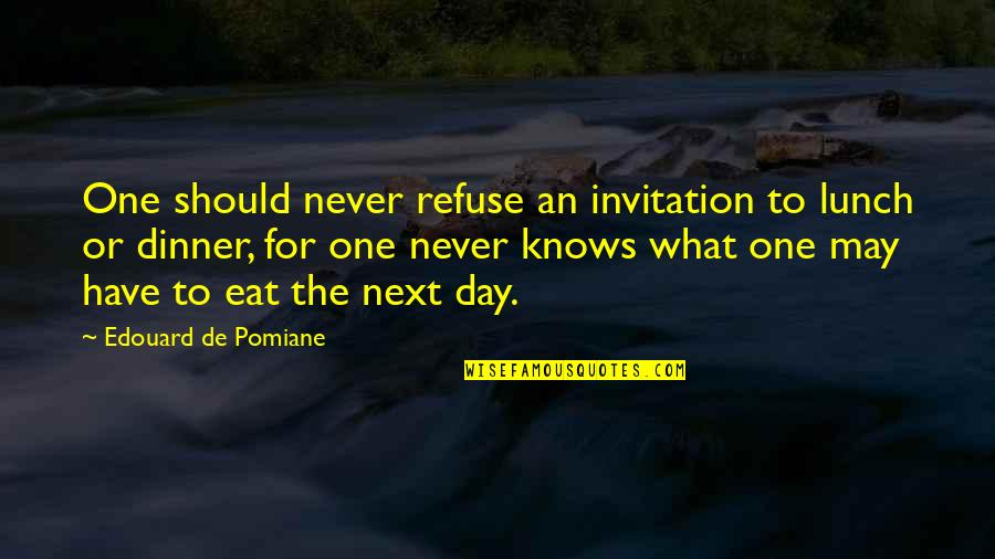 Dinner For One Quotes By Edouard De Pomiane: One should never refuse an invitation to lunch