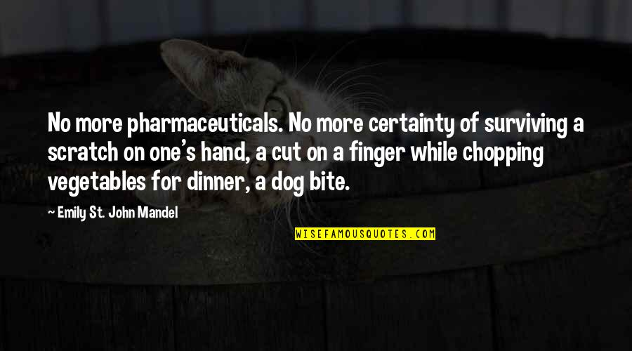 Dinner For One Quotes By Emily St. John Mandel: No more pharmaceuticals. No more certainty of surviving