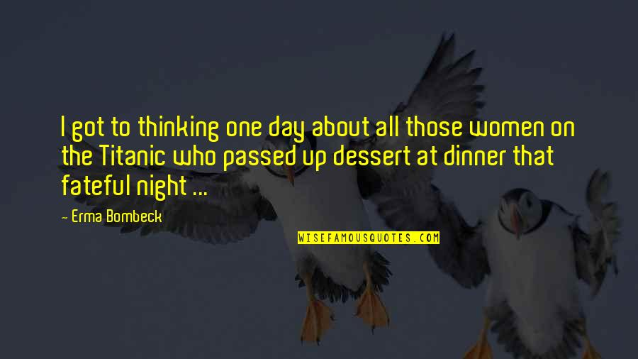 Dinner For One Quotes By Erma Bombeck: I got to thinking one day about all