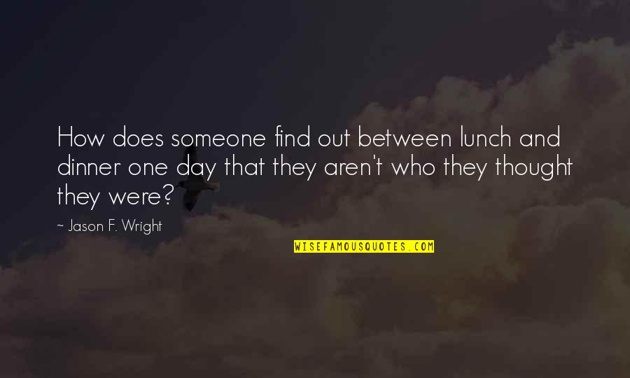 Dinner For One Quotes By Jason F. Wright: How does someone find out between lunch and