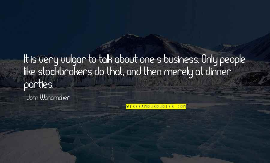 Dinner For One Quotes By John Wanamaker: It is very vulgar to talk about one's