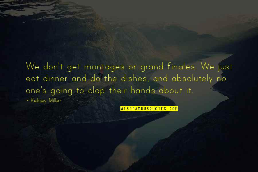 Dinner For One Quotes By Kelsey Miller: We don't get montages or grand finales. We