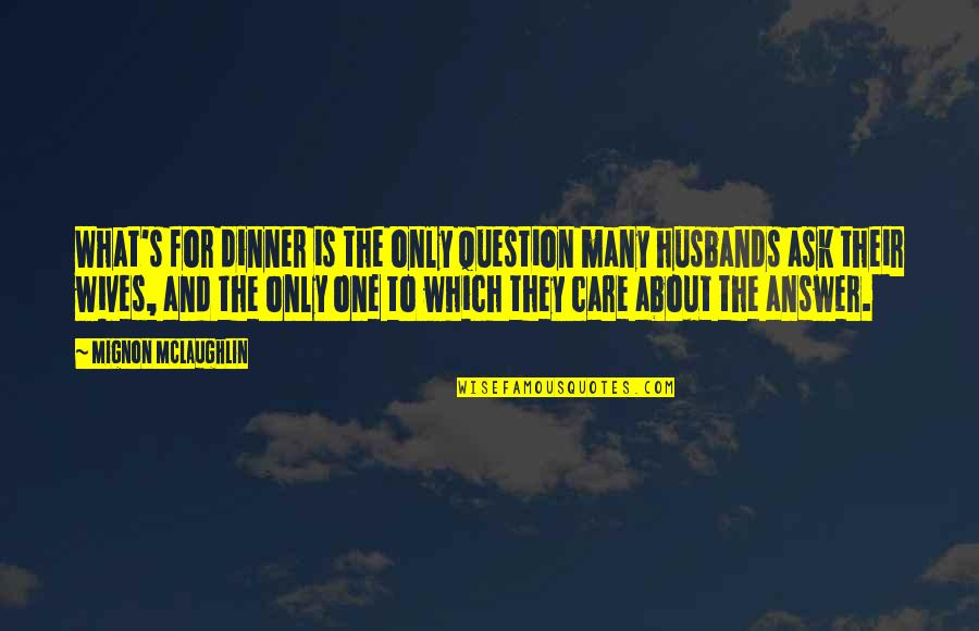 Dinner For One Quotes By Mignon McLaughlin: What's for dinner is the only question many