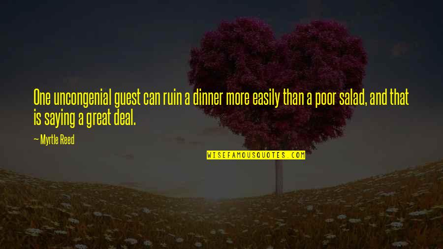 Dinner For One Quotes By Myrtle Reed: One uncongenial guest can ruin a dinner more