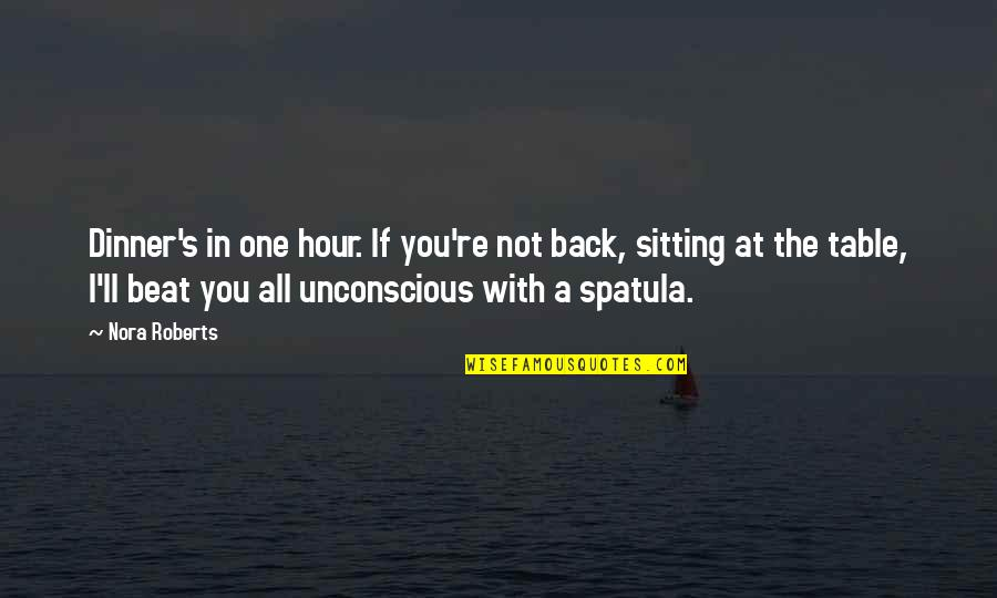 Dinner For One Quotes By Nora Roberts: Dinner's in one hour. If you're not back,