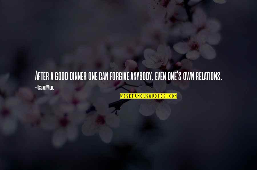 Dinner For One Quotes By Oscar Wilde: After a good dinner one can forgive anybody,