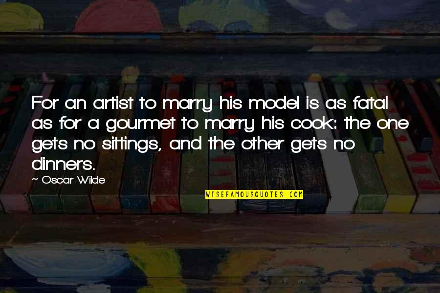 Dinner For One Quotes By Oscar Wilde: For an artist to marry his model is