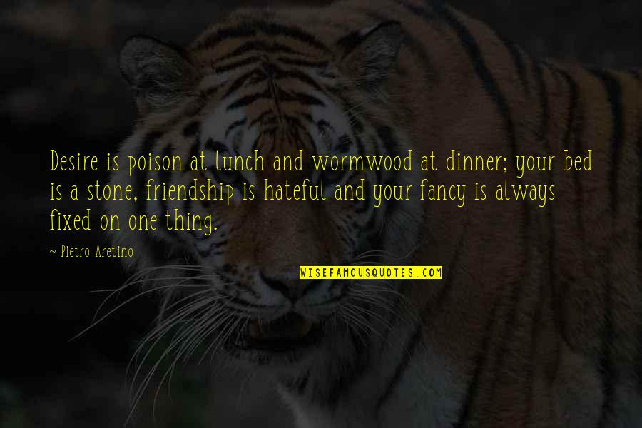 Dinner For One Quotes By Pietro Aretino: Desire is poison at lunch and wormwood at