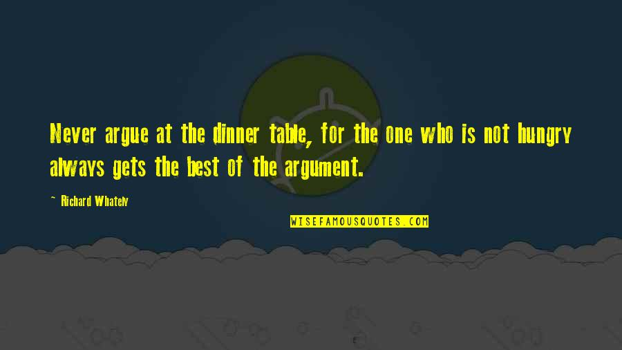Dinner For One Quotes By Richard Whately: Never argue at the dinner table, for the