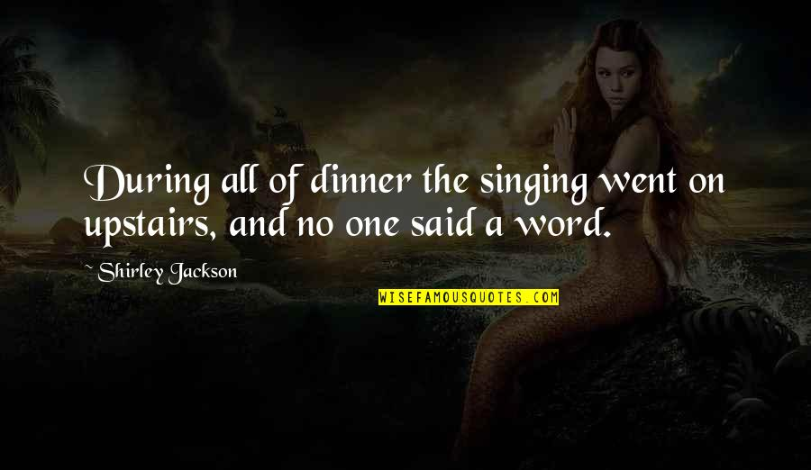 Dinner For One Quotes By Shirley Jackson: During all of dinner the singing went on