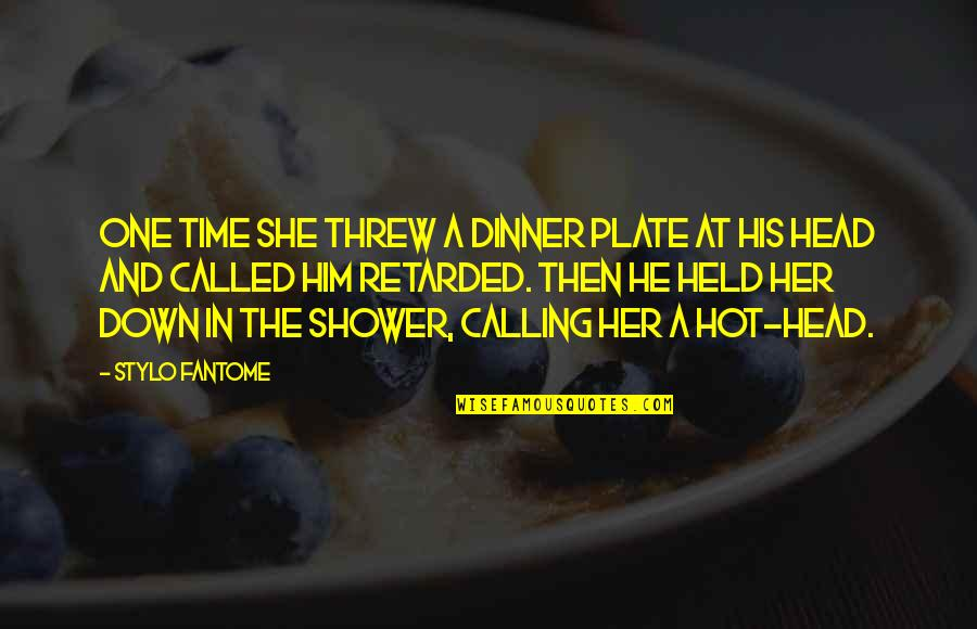 Dinner For One Quotes By Stylo Fantome: One time she threw a dinner plate at