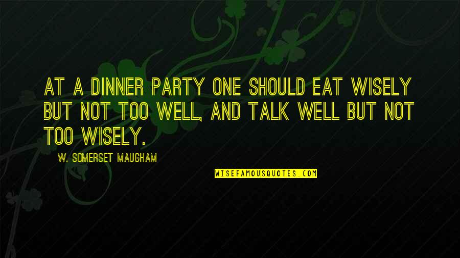 Dinner For One Quotes By W. Somerset Maugham: At a dinner party one should eat wisely