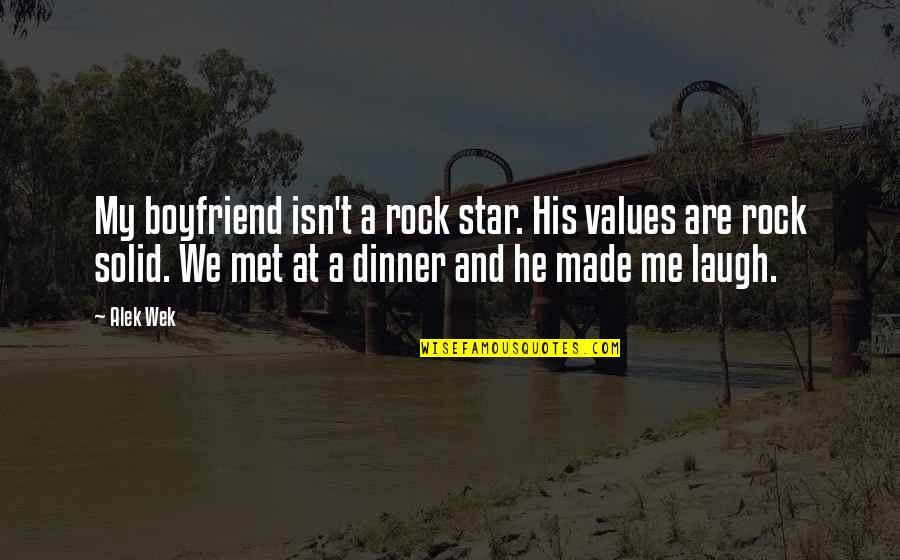 Dinner With Boyfriend Quotes By Alek Wek: My boyfriend isn't a rock star. His values