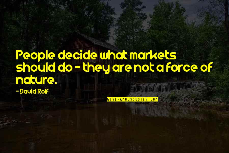 Dino Crisis 2 Quotes By David Rolf: People decide what markets should do - they