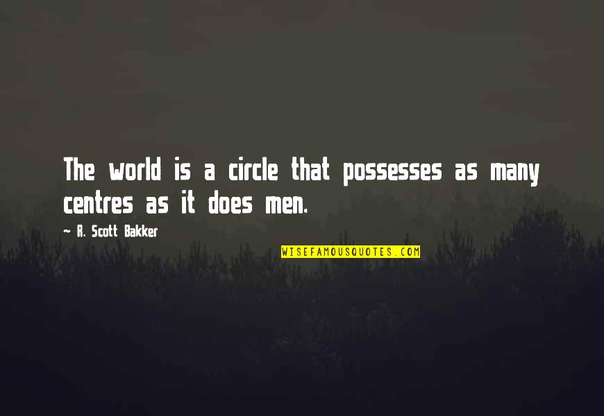 Dino Crisis 2 Quotes By R. Scott Bakker: The world is a circle that possesses as