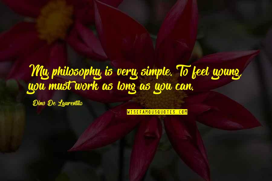 Dino's Quotes By Dino De Laurentiis: My philosophy is very simple. To feel young,
