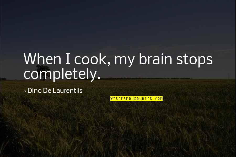 Dino's Quotes By Dino De Laurentiis: When I cook, my brain stops completely.