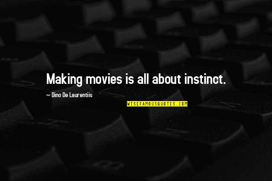 Dino's Quotes By Dino De Laurentiis: Making movies is all about instinct.