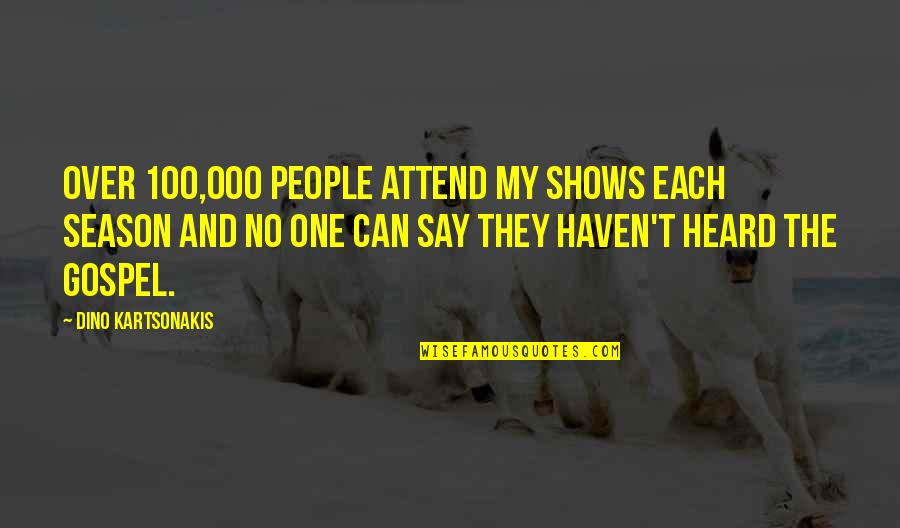 Dino's Quotes By Dino Kartsonakis: Over 100,000 people attend my shows each season