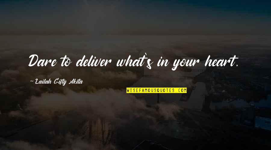 Dino's Quotes By Lailah Gifty Akita: Dare to deliver what's in your heart.
