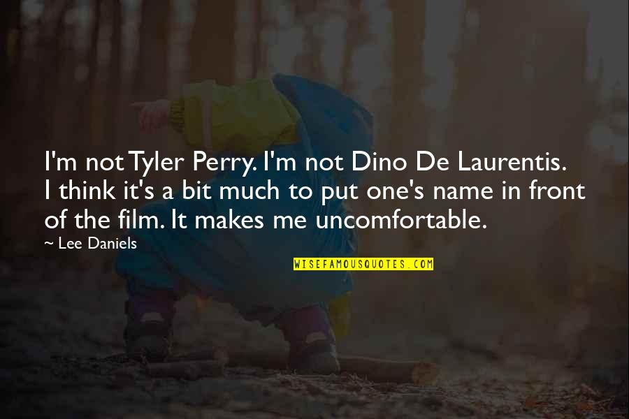 Dino's Quotes By Lee Daniels: I'm not Tyler Perry. I'm not Dino De