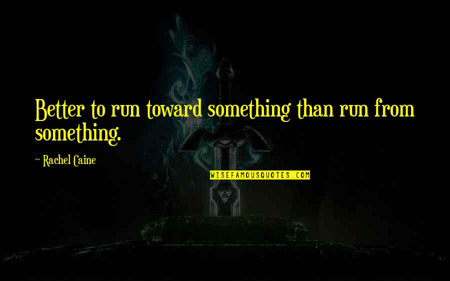 Dino's Quotes By Rachel Caine: Better to run toward something than run from