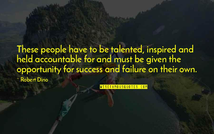 Dino's Quotes By Robert Dino: These people have to be talented, inspired and