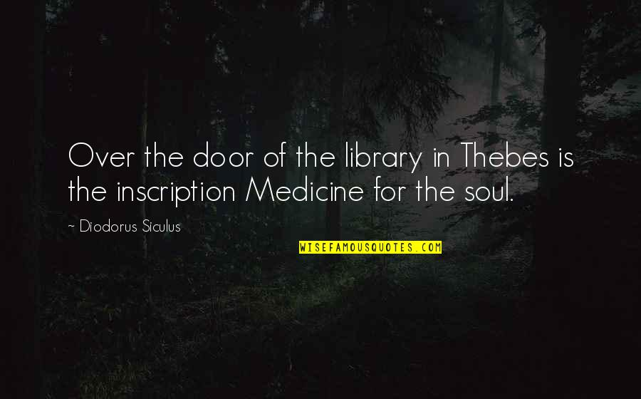 Diodorus Siculus Quotes By Diodorus Siculus: Over the door of the library in Thebes
