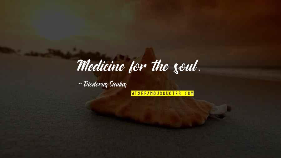 Diodorus Siculus Quotes By Diodorus Siculus: Medicine for the soul.