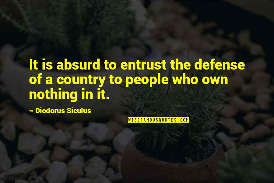 Diodorus Siculus Quotes By Diodorus Siculus: It is absurd to entrust the defense of