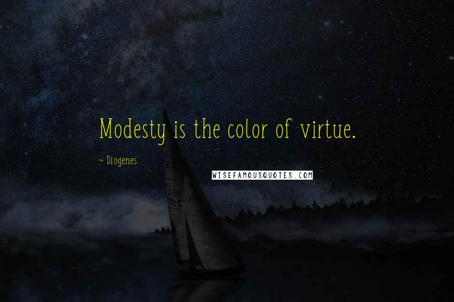 Diogenes quotes: Modesty is the color of virtue.