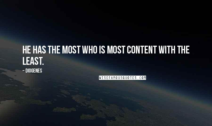Diogenes quotes: He has the most who is most content with the least.