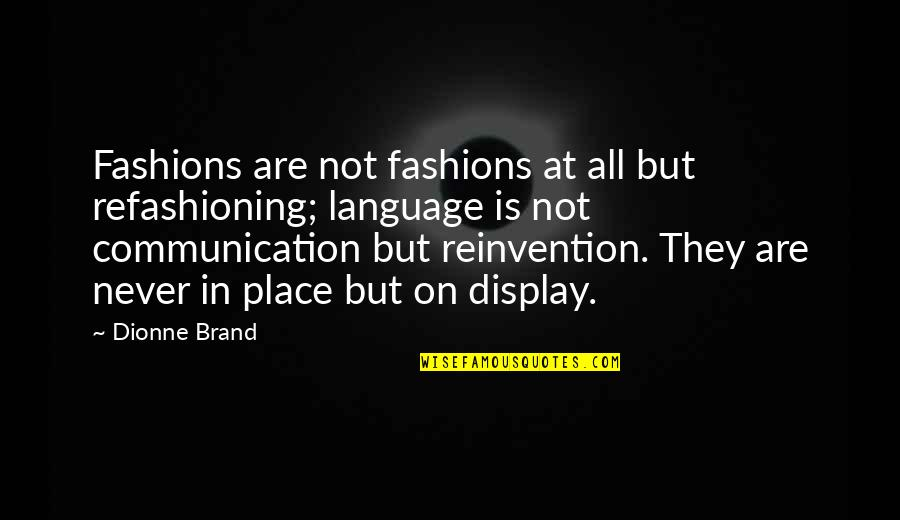 Dionne Brand Quotes By Dionne Brand: Fashions are not fashions at all but refashioning;
