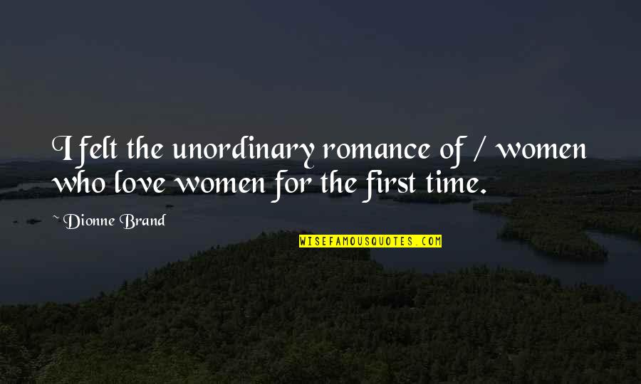 Dionne Brand Quotes By Dionne Brand: I felt the unordinary romance of / women