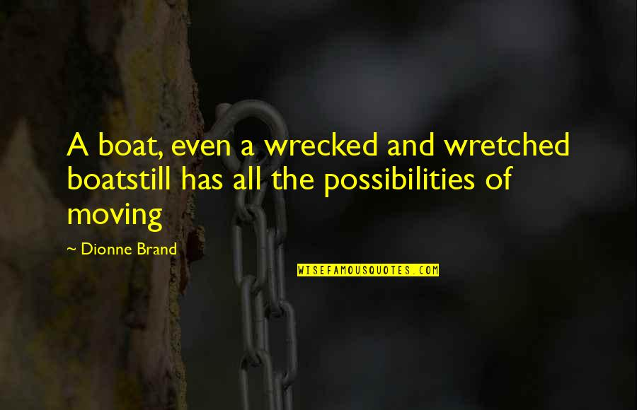 Dionne Brand Quotes By Dionne Brand: A boat, even a wrecked and wretched boatstill