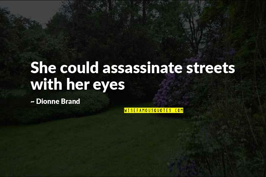 Dionne Brand Quotes By Dionne Brand: She could assassinate streets with her eyes