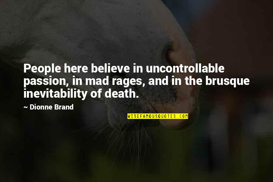Dionne Brand Quotes By Dionne Brand: People here believe in uncontrollable passion, in mad