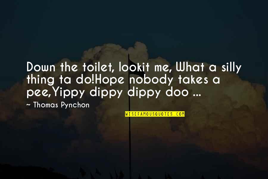 Dippy Quotes By Thomas Pynchon: Down the toilet, lookit me, What a silly