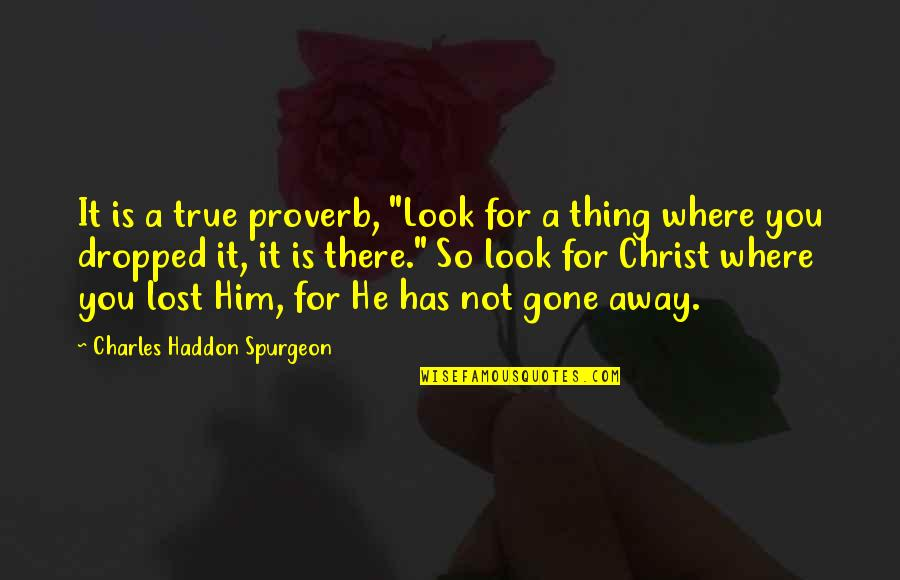 """Direct Line Travel Insurance Quotes By Charles Haddon Spurgeon: It is a true proverb, """"Look for a"""
