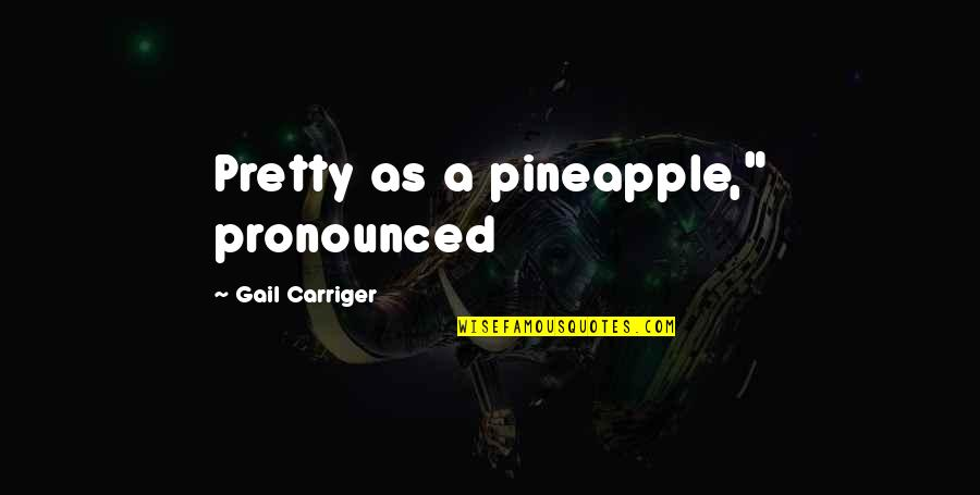 """Direct Line Travel Insurance Quotes By Gail Carriger: Pretty as a pineapple,"""" pronounced"""