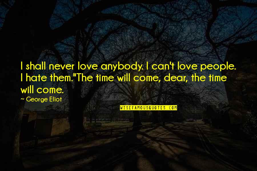 Direct Line Travel Insurance Quotes By George Eliot: I shall never love anybody. I can't love