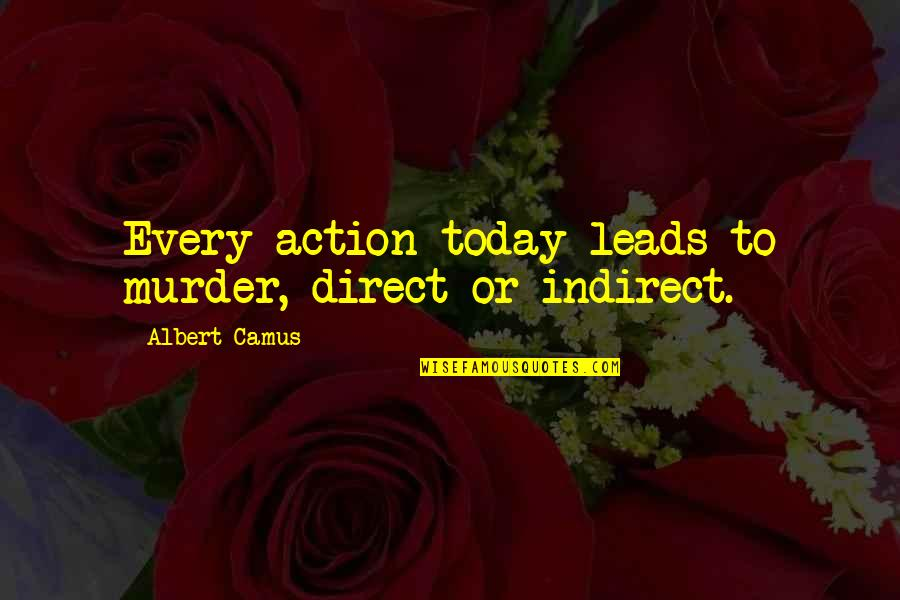 Direct Quotes By Albert Camus: Every action today leads to murder, direct or