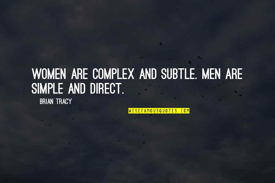 Direct Quotes By Brian Tracy: Women are complex and subtle. Men are simple