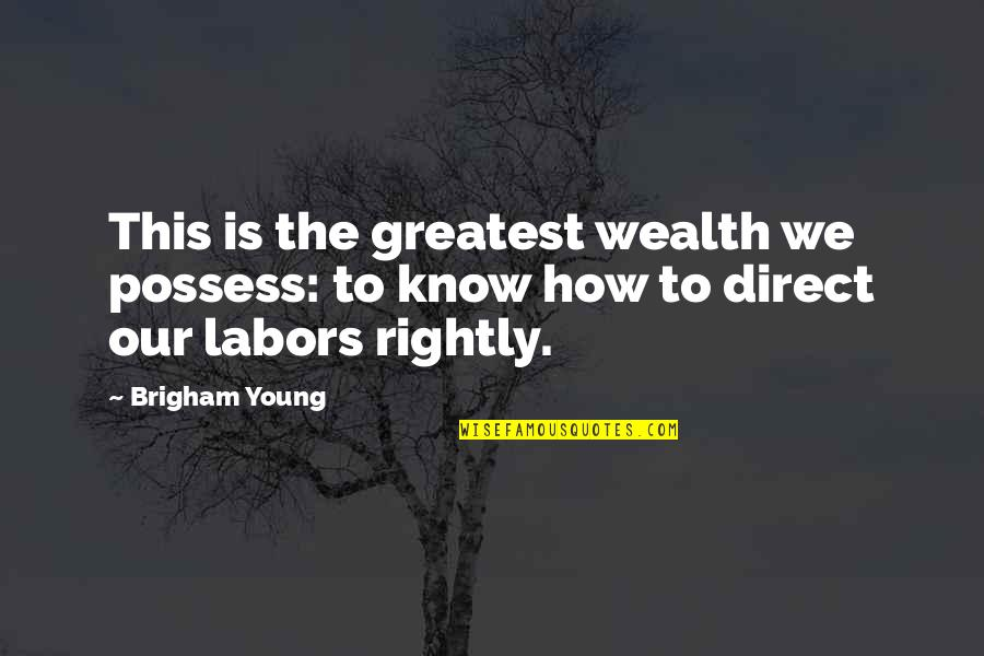 Direct Quotes By Brigham Young: This is the greatest wealth we possess: to